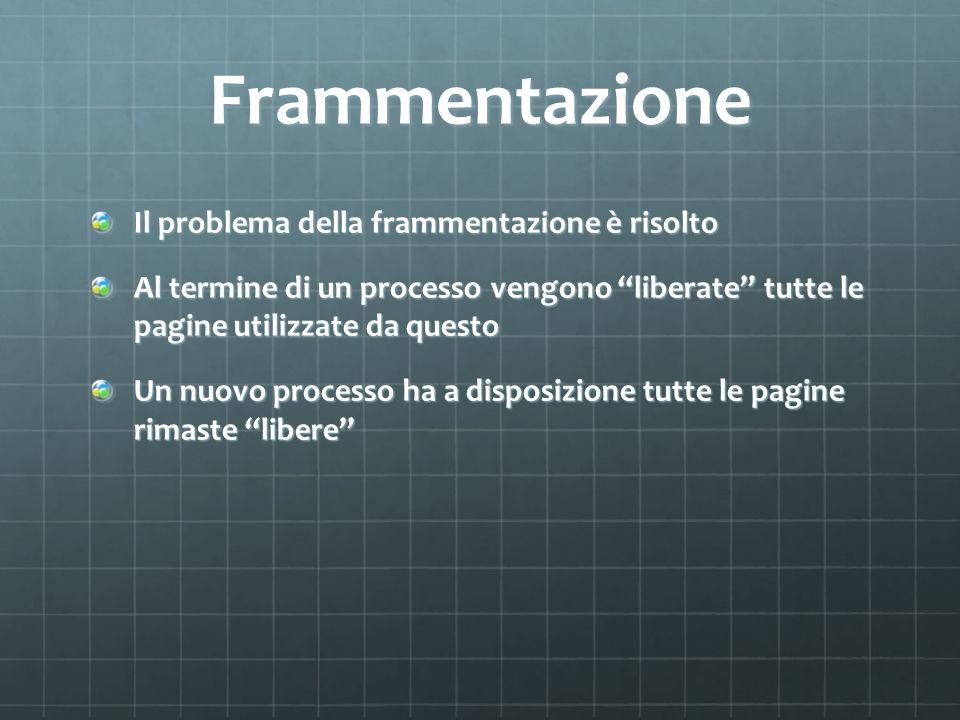 Frammentazione Il problema della frammentazione è risolto Al termine di un processo vengono liberate tutte le pagine utilizzate da questo Un nuovo pro