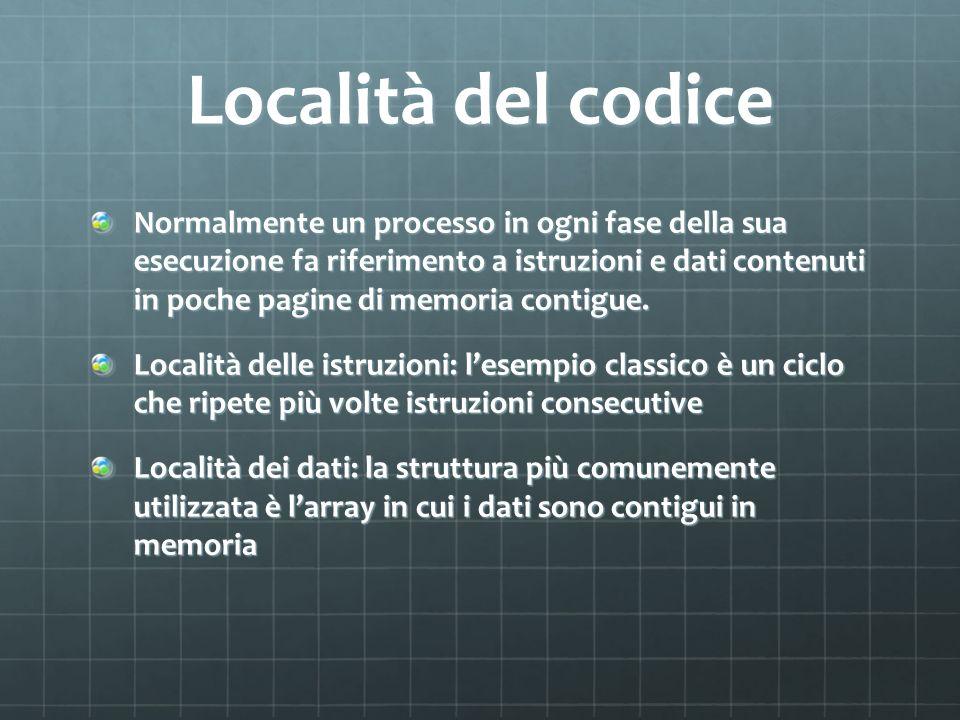Località del codice Normalmente un processo in ogni fase della sua esecuzione fa riferimento a istruzioni e dati contenuti in poche pagine di memoria