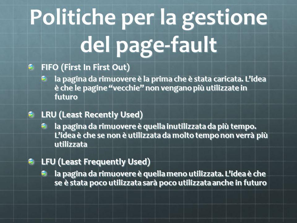 Politiche per la gestione del page-fault FIFO (First In First Out) la pagina da rimuovere è la prima che è stata caricata. Lidea è che le pagine vecch