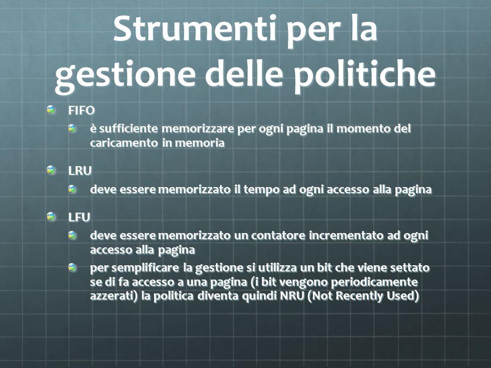 Strumenti per la gestione delle politiche FIFO è sufficiente memorizzare per ogni pagina il momento del caricamento in memoria LRU deve essere memoriz