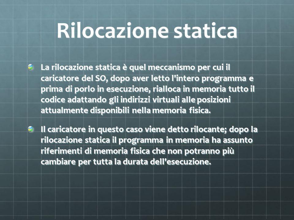 Rilocazione statica La rilocazione statica è quel meccanismo per cui il caricatore del SO, dopo aver letto l'intero programma e prima di porlo in esec