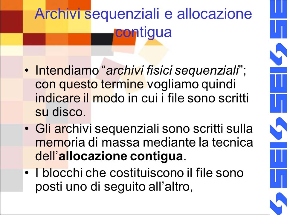 Archivi sequenziali e allocazione contigua Intendiamo archivi fisici sequenziali; con questo termine vogliamo quindi indicare il modo in cui i file so