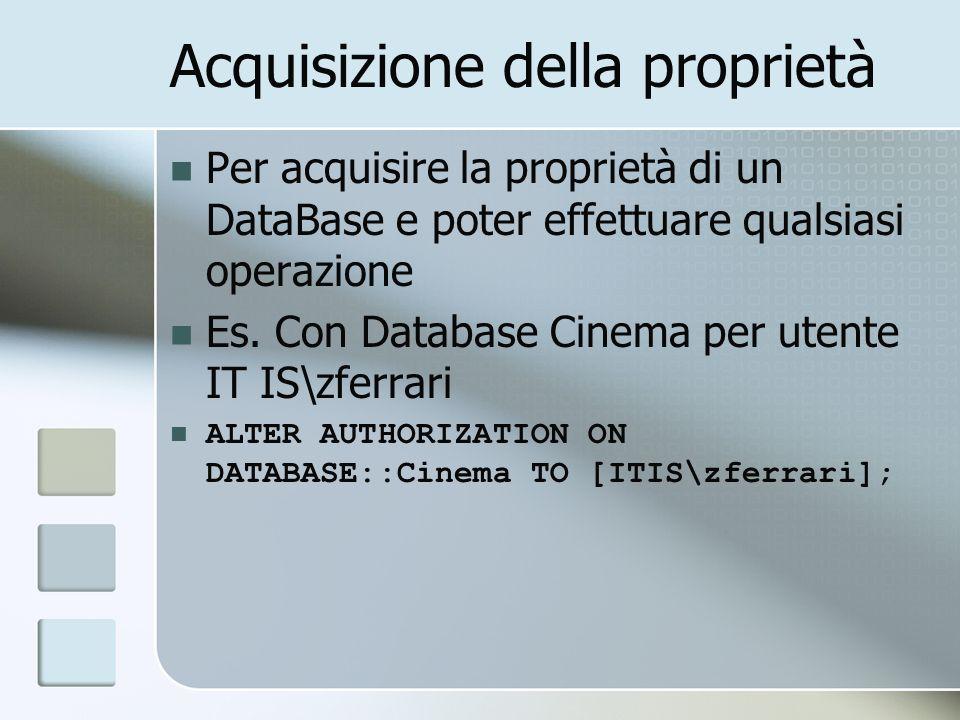Acquisizione della proprietà Per acquisire la proprietà di un DataBase e poter effettuare qualsiasi operazione Es.