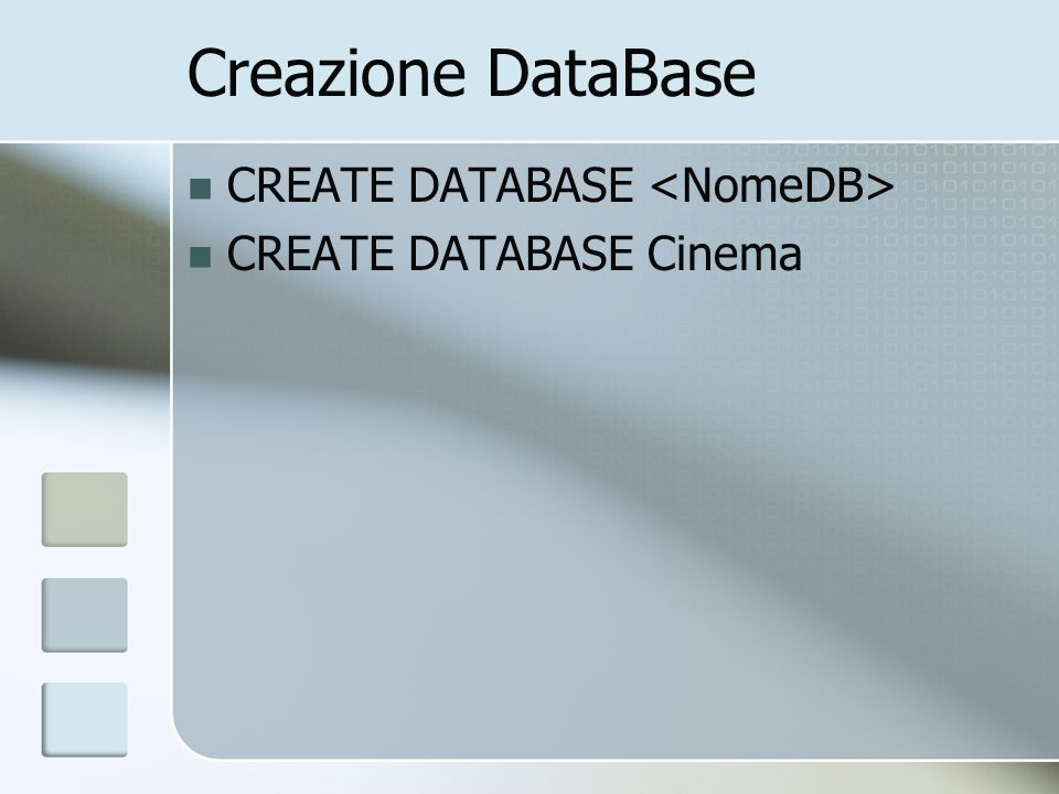 Creazione DataBase CREATE DATABASE CREATE DATABASE Cinema