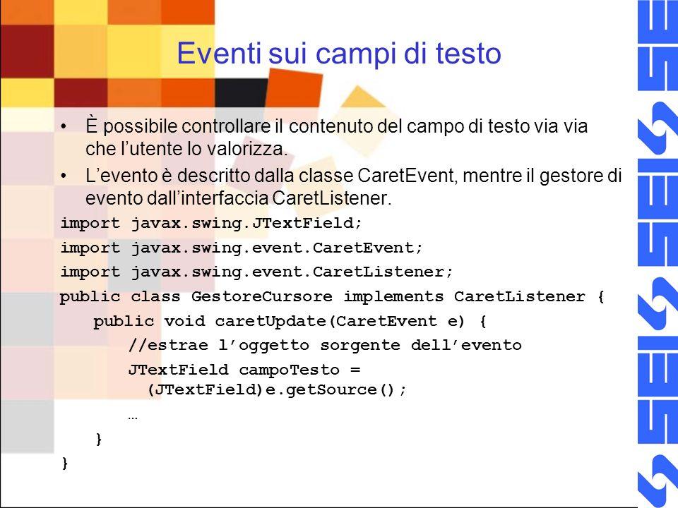 Eventi sui campi di testo È possibile controllare il contenuto del campo di testo via via che lutente lo valorizza.