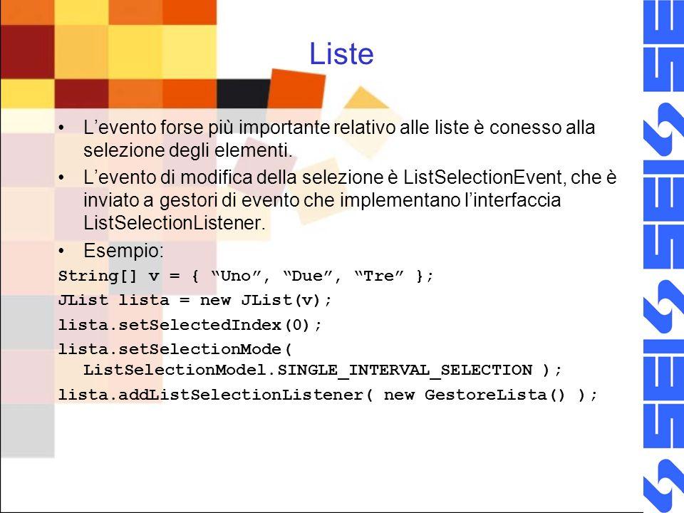Eventi sulle liste Il gestore di evento è implementato nella classe GestoreLista con il metodo valueChanged.