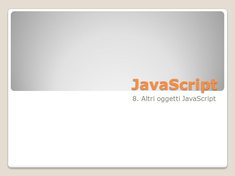JavaScript 8. Altri oggetti JavaScript