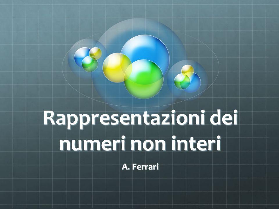 Rappresentazioni dei numeri non interi A. Ferrari
