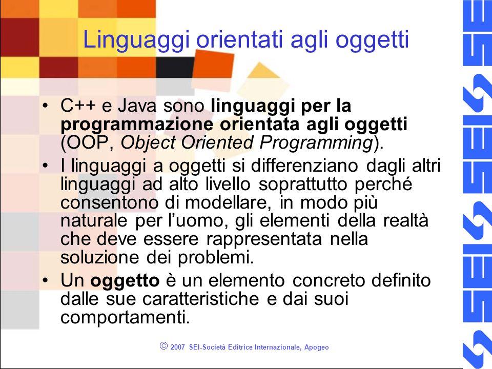© 2007 SEI-Società Editrice Internazionale, Apogeo Linguaggi orientati agli oggetti C++ e Java sono linguaggi per la programmazione orientata agli oggetti (OOP, Object Oriented Programming).