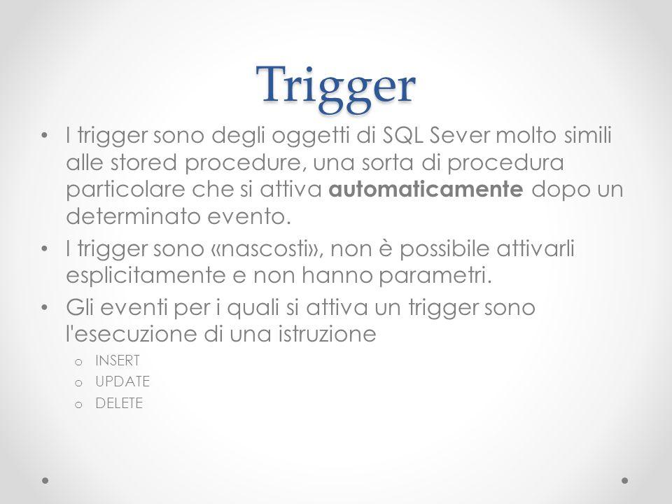 Trigger I trigger sono degli oggetti di SQL Sever molto simili alle stored procedure, una sorta di procedura particolare che si attiva automaticamente