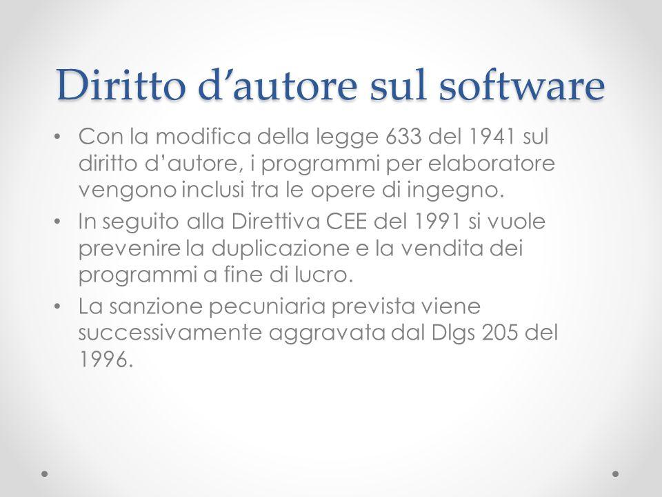 Diritto dautore sul software Con la modifica della legge 633 del 1941 sul diritto dautore, i programmi per elaboratore vengono inclusi tra le opere di