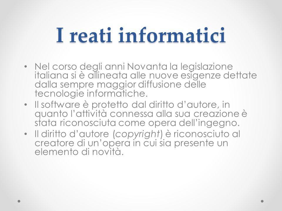 I reati informatici Nel corso degli anni Novanta la legislazione italiana si è allineata alle nuove esigenze dettate dalla sempre maggior diffusione d