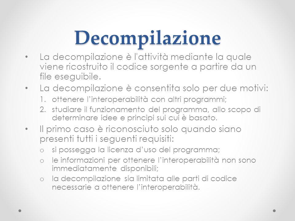 Decompilazione La decompilazione è l'attività mediante la quale viene ricostruito il codice sorgente a partire da un file eseguibile. La decompilazion