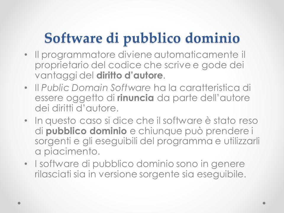 Software di pubblico dominio Il programmatore diviene automaticamente il proprietario del codice che scrive e gode dei vantaggi del diritto dautore. I