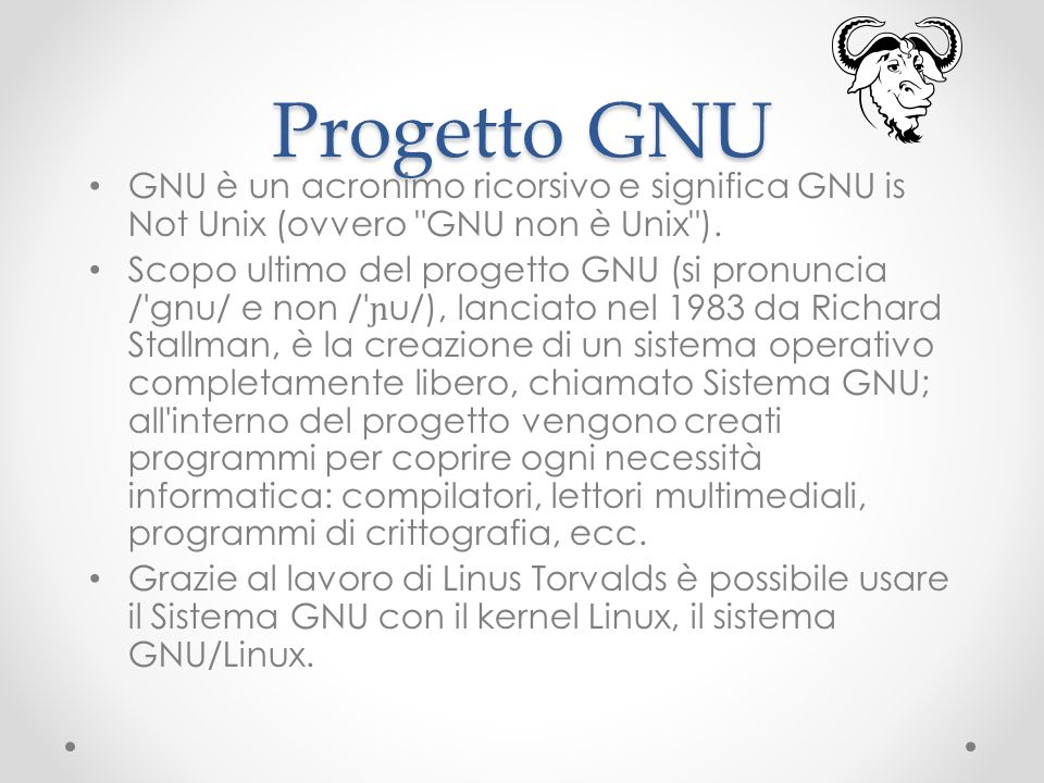 Progetto GNU GNU è un acronimo ricorsivo e significa GNU is Not Unix (ovvero
