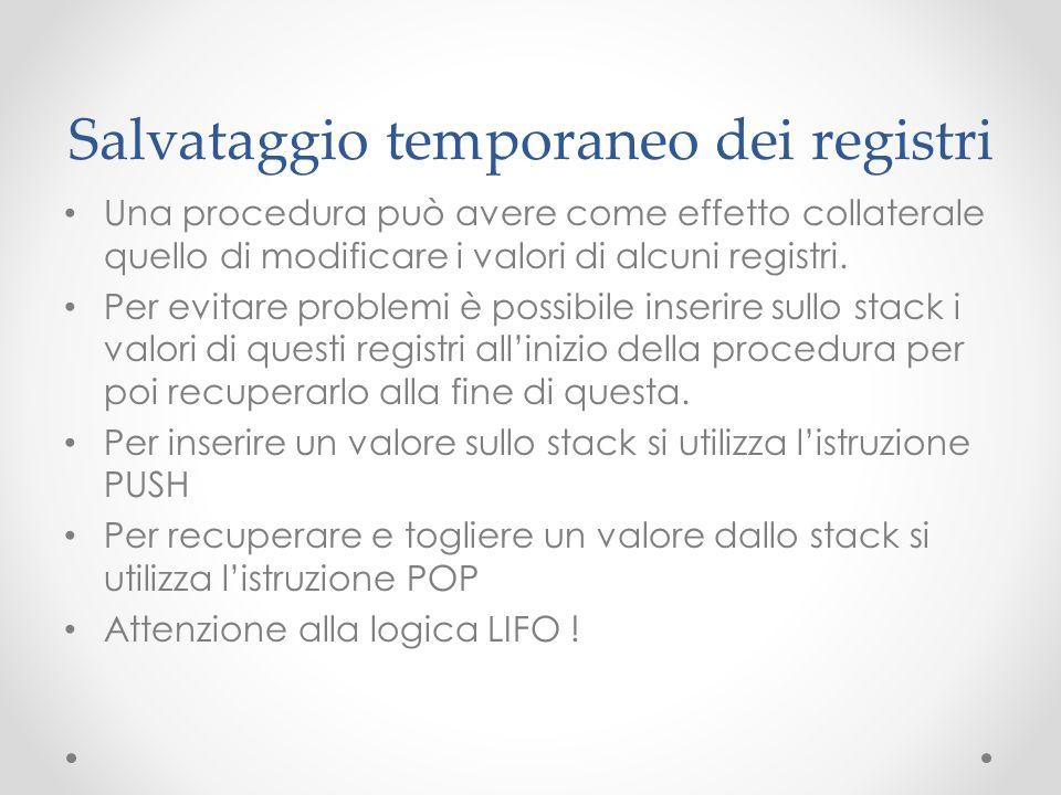 Salvataggio temporaneo dei registri Una procedura può avere come effetto collaterale quello di modificare i valori di alcuni registri. Per evitare pro