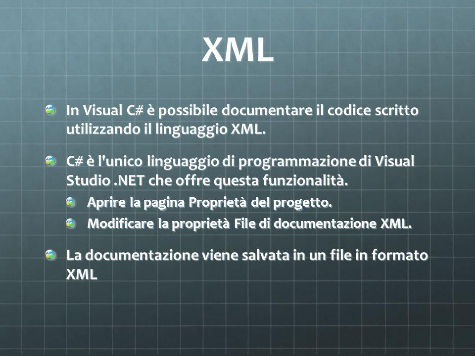 XML In Visual C# è possibile documentare il codice scritto utilizzando il linguaggio XML. C# è l'unico linguaggio di programmazione di Visual Studio.N