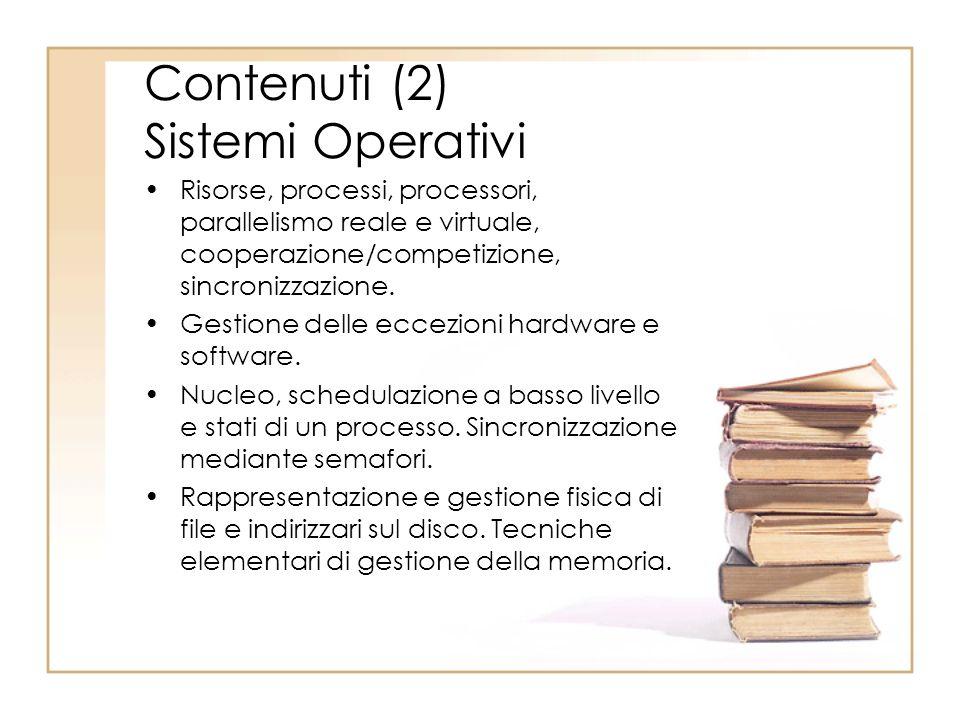 Contenuti (2) Sistemi Operativi Risorse, processi, processori, parallelismo reale e virtuale, cooperazione/competizione, sincronizzazione. Gestione de