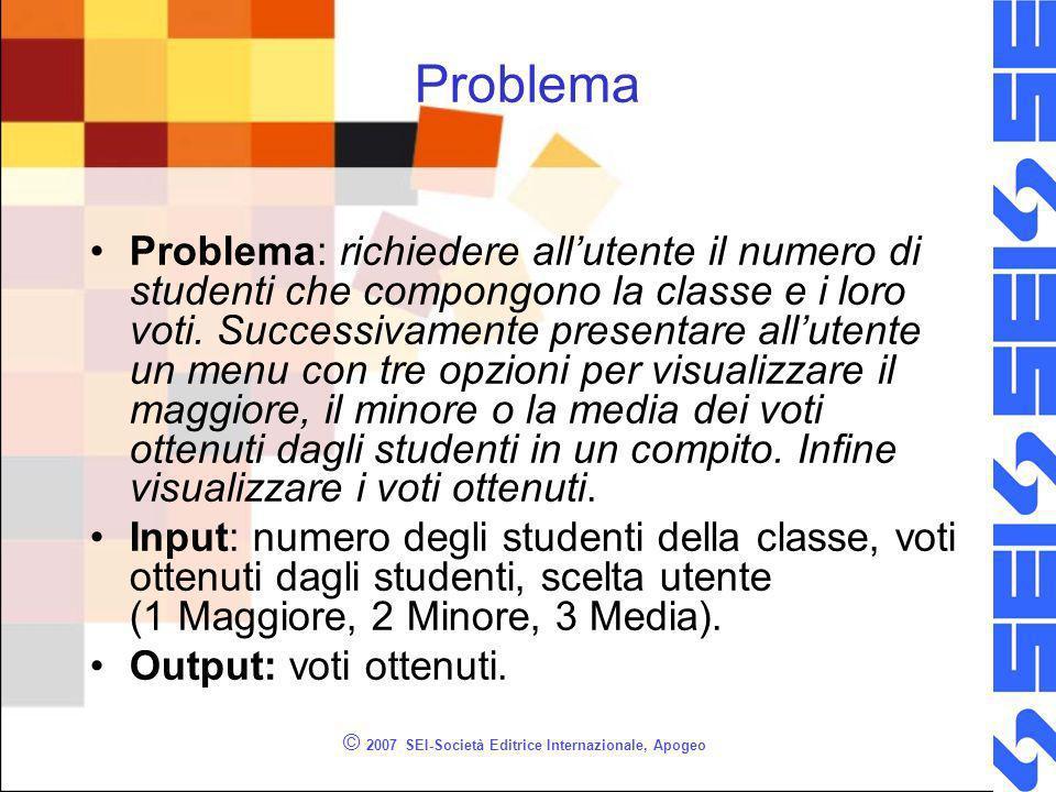 © 2007 SEI-Società Editrice Internazionale, Apogeo Problema Problema: richiedere allutente il numero di studenti che compongono la classe e i loro voti.
