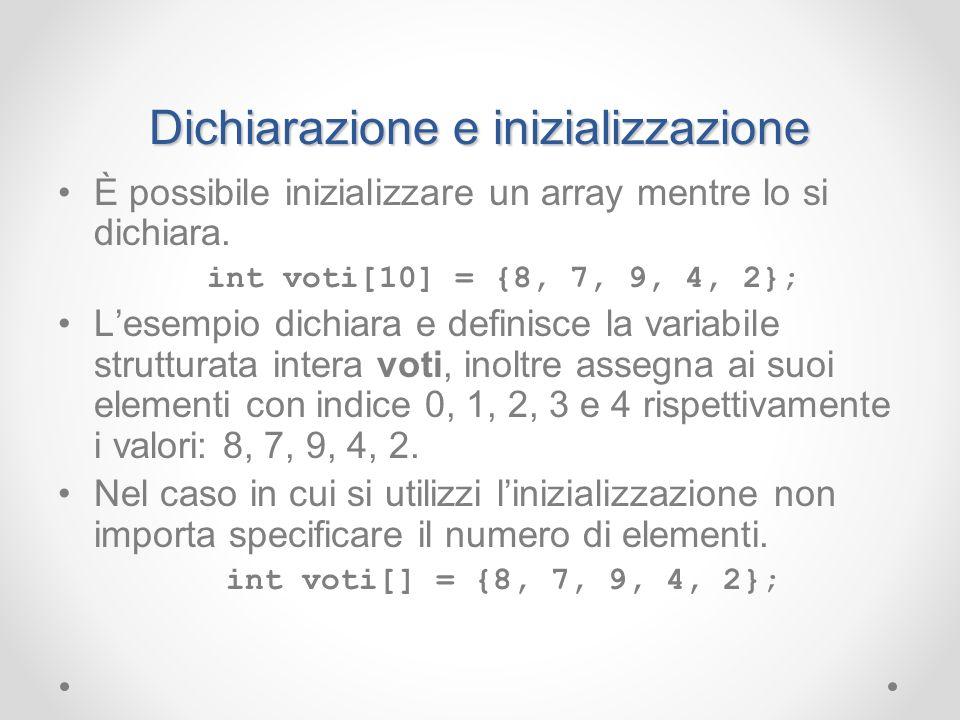 Dichiarazione e inizializzazione È possibile inizializzare un array mentre lo si dichiara. int voti[10] = {8, 7, 9, 4, 2}; Lesempio dichiara e definis