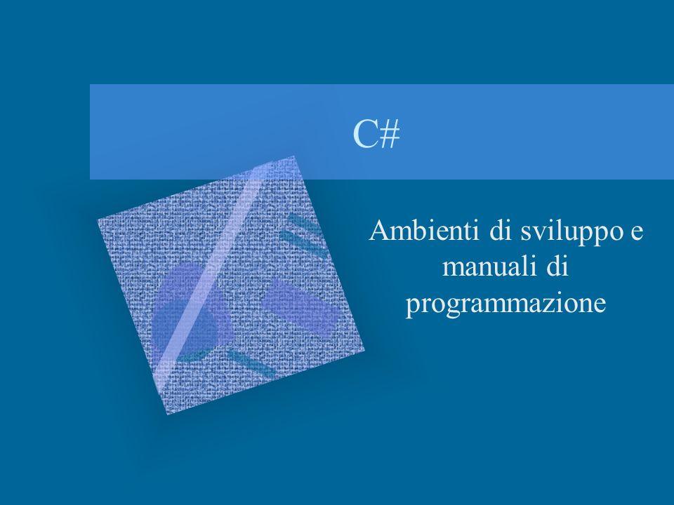 Ambienti di sviluppo (IDE) Visual studio 2008 –Guida di riferimento: http://editor.html.it/guide/leggi/139/guida-visual- studio-2008/http://editor.html.it/guide/leggi/139/guida-visual- studio-2008/ Visual C# 2008 Express Edition –Download http://www.microsoft.com/downloads/details.aspx.