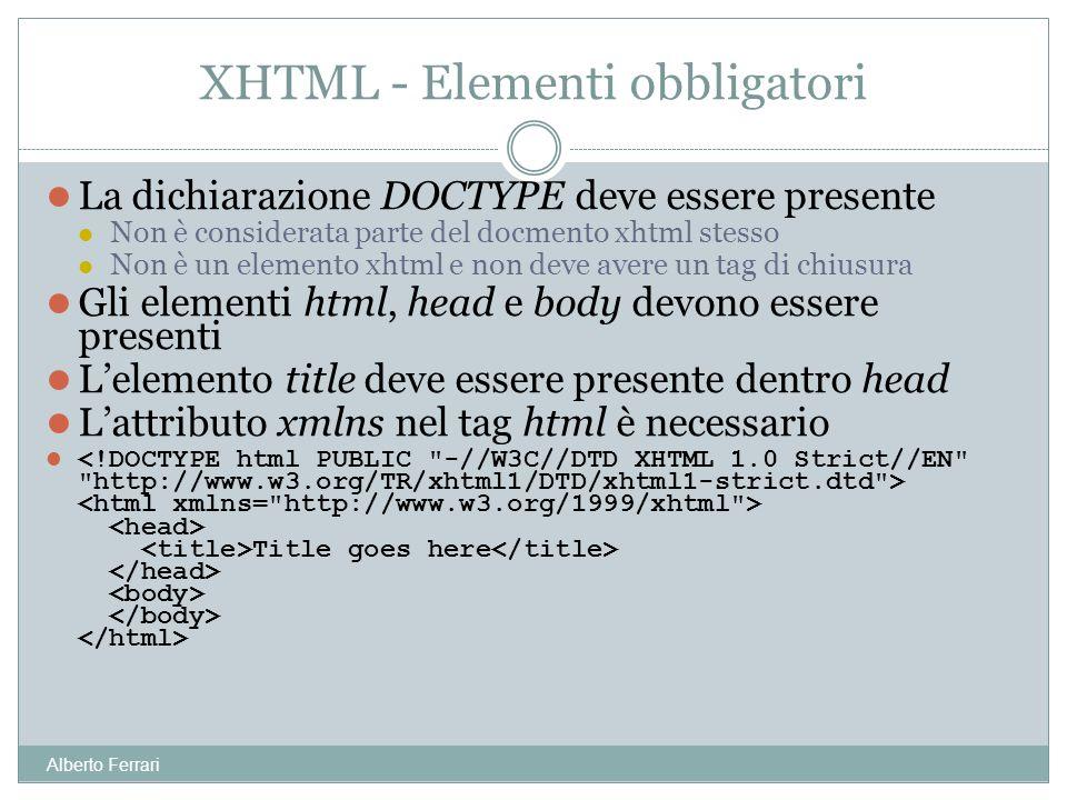 Alberto Ferrari La dichiarazione DOCTYPE deve essere presente Non è considerata parte del docmento xhtml stesso Non è un elemento xhtml e non deve ave