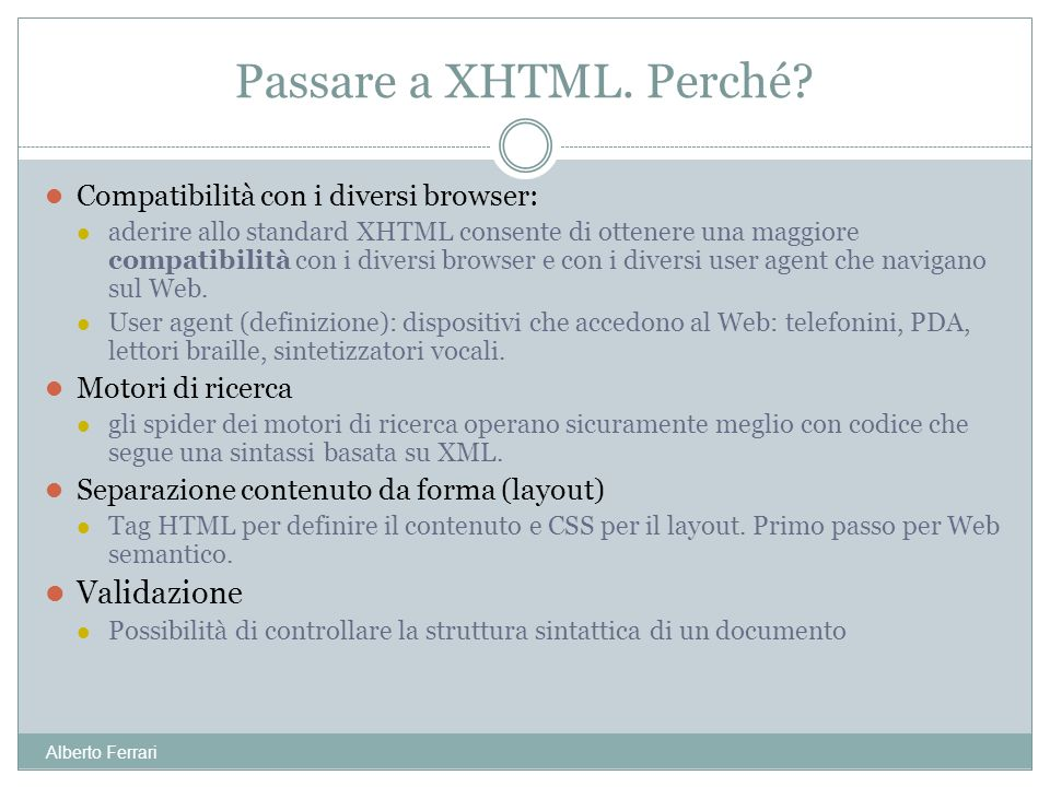 Alberto Ferrari Compatibilità con i diversi browser: aderire allo standard XHTML consente di ottenere una maggiore compatibilità con i diversi browser e con i diversi user agent che navigano sul Web.