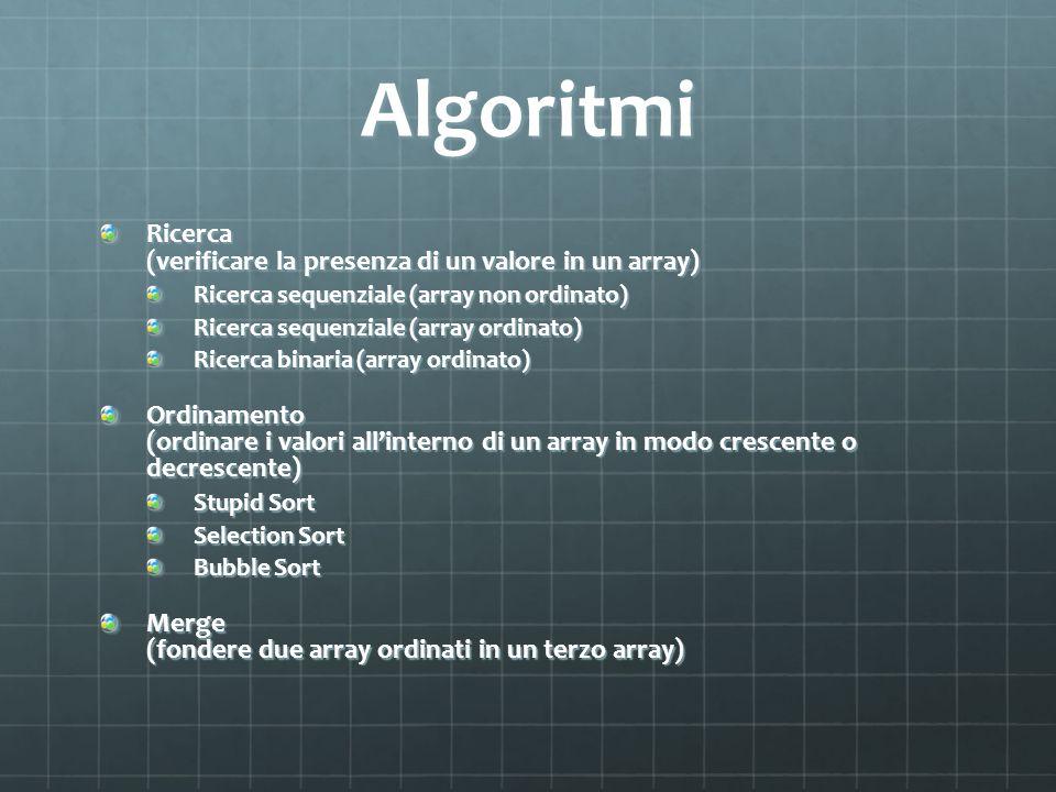 Algoritmi Ricerca (verificare la presenza di un valore in un array) Ricerca sequenziale (array non ordinato) Ricerca sequenziale (array ordinato) Rice