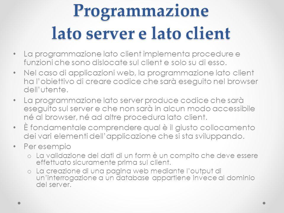 Programmazione lato server e lato client La programmazione lato client implementa procedure e funzioni che sono dislocate sul client e solo su di esso