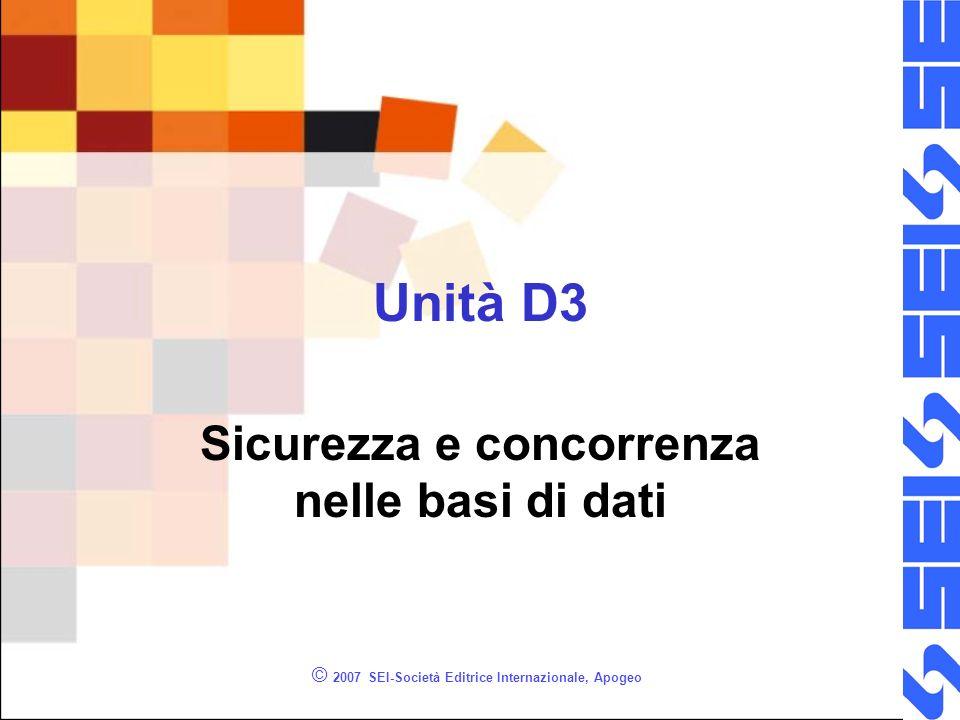© 2007 SEI-Società Editrice Internazionale, Apogeo Unità D3 Sicurezza e concorrenza nelle basi di dati