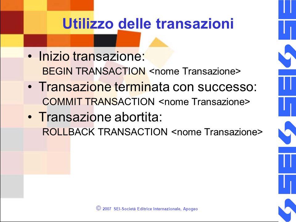 Utilizzo delle transazioni Inizio transazione: BEGIN TRANSACTION Transazione terminata con successo: COMMIT TRANSACTION Transazione abortita: ROLLBACK TRANSACTION