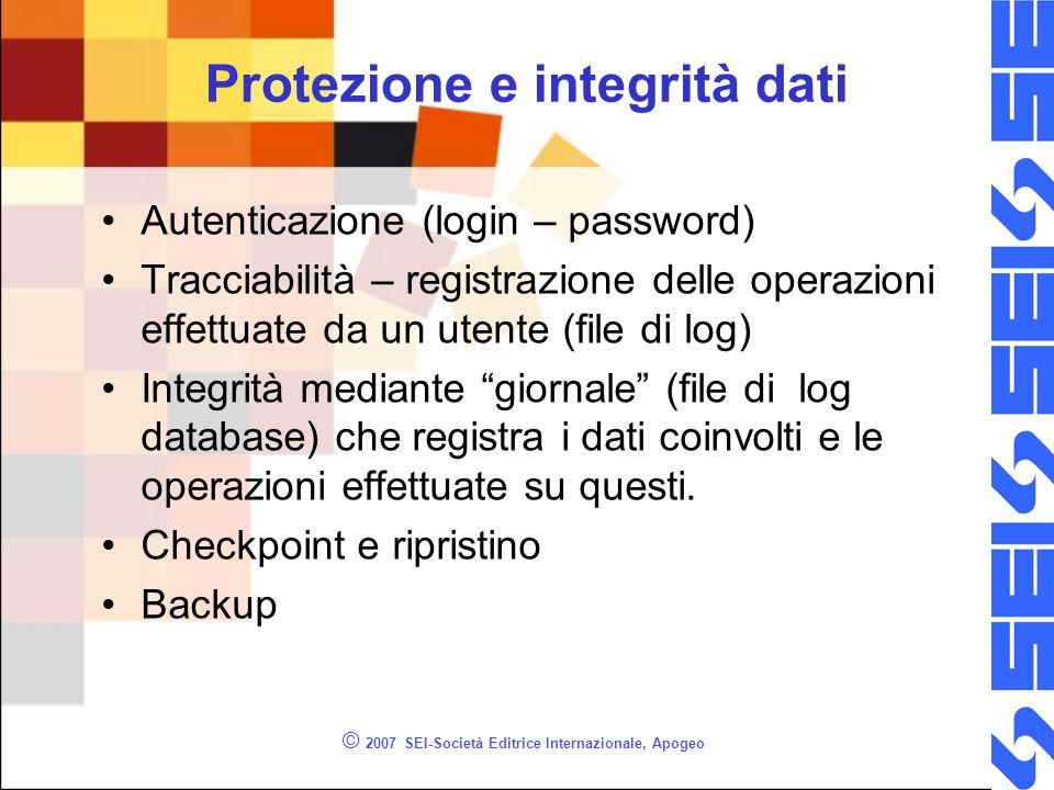 Protezione e integrità dati Autenticazione (login – password) Tracciabilità – registrazione delle operazioni effettuate da un utente (file di log) Integrità mediante giornale (file di log database) che registra i dati coinvolti e le operazioni effettuate su questi.