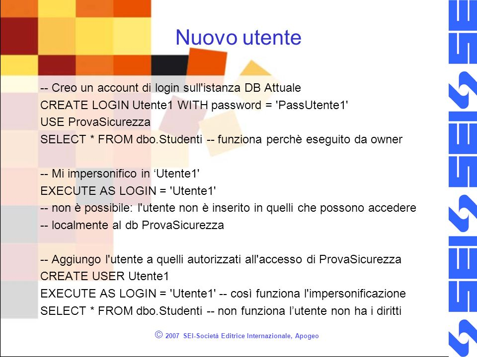 Nuovo utente -- Creo un account di login sull'istanza DB Attuale CREATE LOGIN Utente1 WITH password = 'PassUtente1' USE ProvaSicurezza SELECT * FROM d