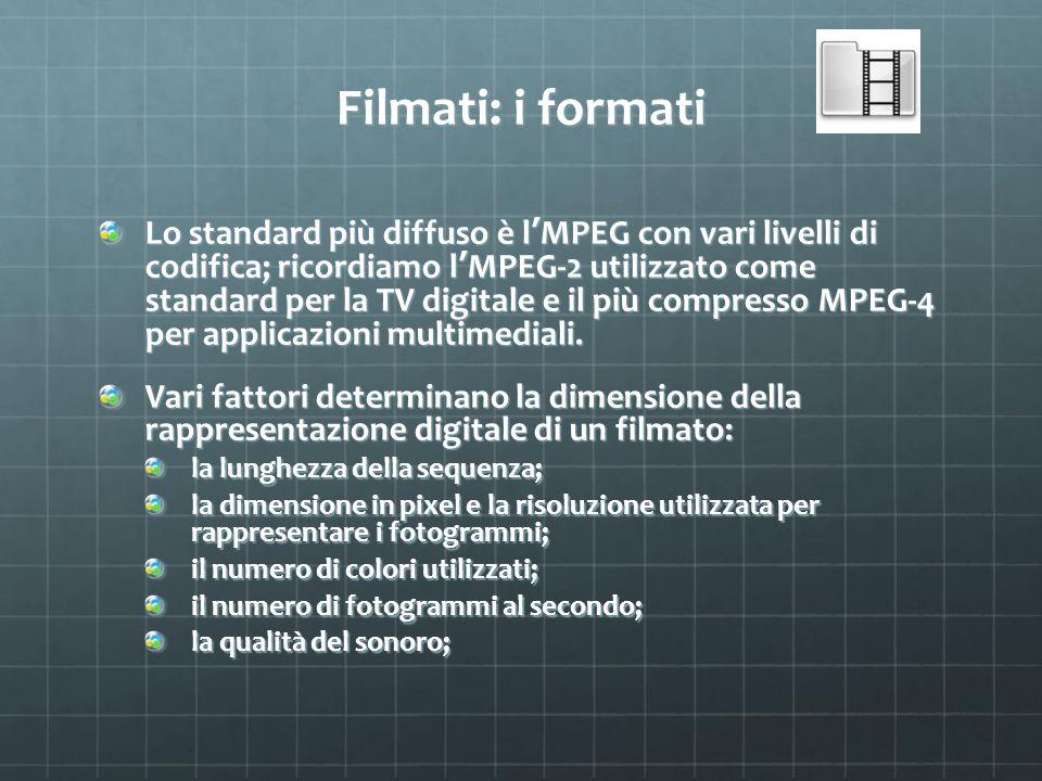 Filmati: i formati Lo standard più diffuso è l MPEG con vari livelli di codifica; ricordiamo l MPEG-2 utilizzato come standard per la TV digitale e il