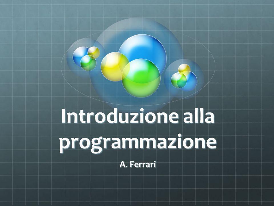 Introduzione alla programmazione A. Ferrari