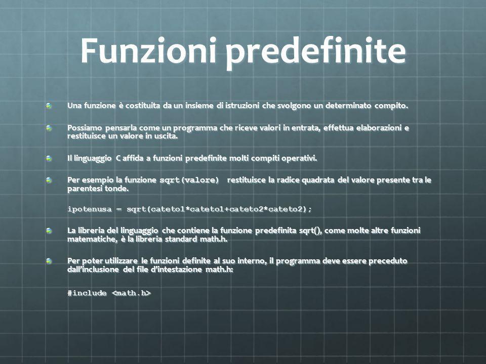 Funzioni predefinite Una funzione è costituita da un insieme di istruzioni che svolgono un determinato compito.