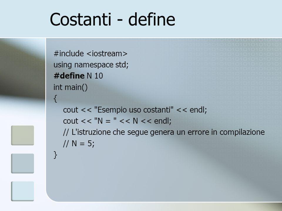 Costanti - const #include using namespace std; int main() { const int N = 10; cout << Esempio uso costanti << endl; cout << N = << N << endl; // L istruzione che segue genera un errore in compilazione // N = 5; }