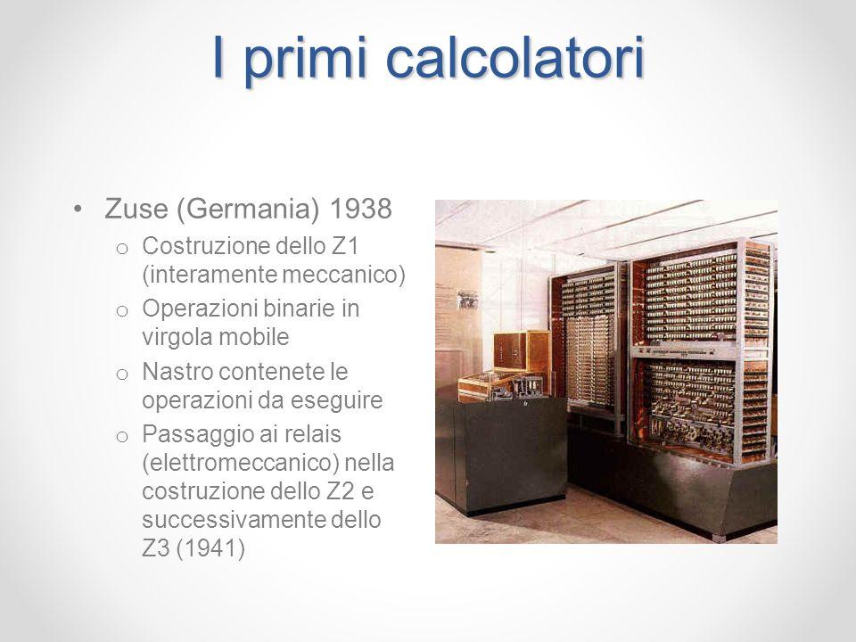 I primi calcolatori Zuse (Germania) 1938 o Costruzione dello Z1 (interamente meccanico) o Operazioni binarie in virgola mobile o Nastro contenete le o