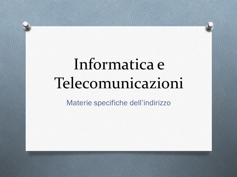 Informatica e Telecomunicazioni Materie specifiche dellindirizzo