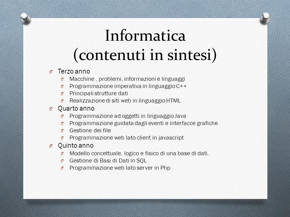 Informatica (contenuti in sintesi) O Terzo anno O Macchine, problemi, informazioni e linguaggi O Programmazione imperativa in linguaggio C++ O Princip