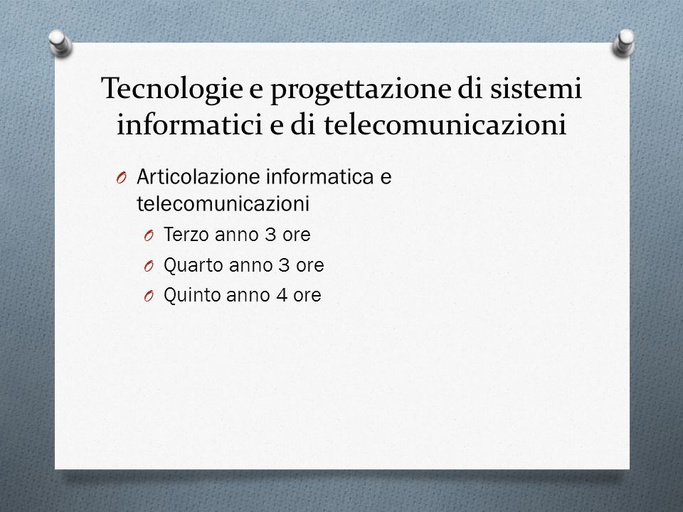 Tecnologie e progettazione di sistemi informatici e di telecomunicazioni O Articolazione informatica e telecomunicazioni O Terzo anno 3 ore O Quarto a