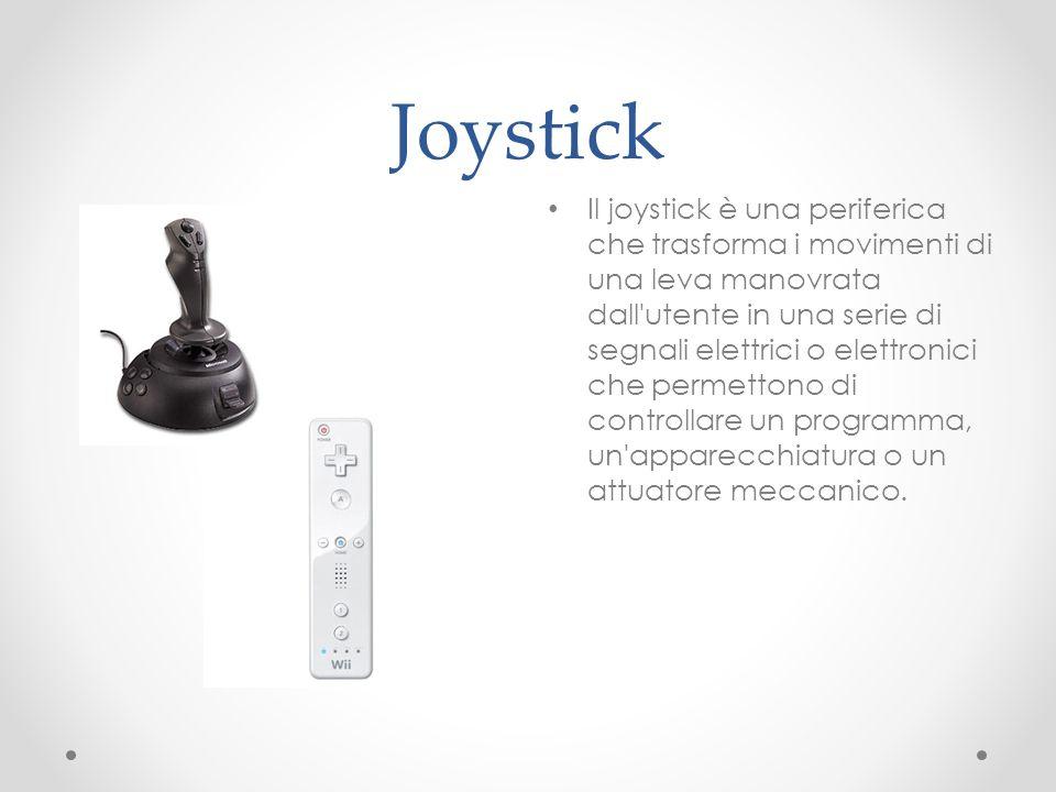 Joystick Il joystick è una periferica che trasforma i movimenti di una leva manovrata dall'utente in una serie di segnali elettrici o elettronici che