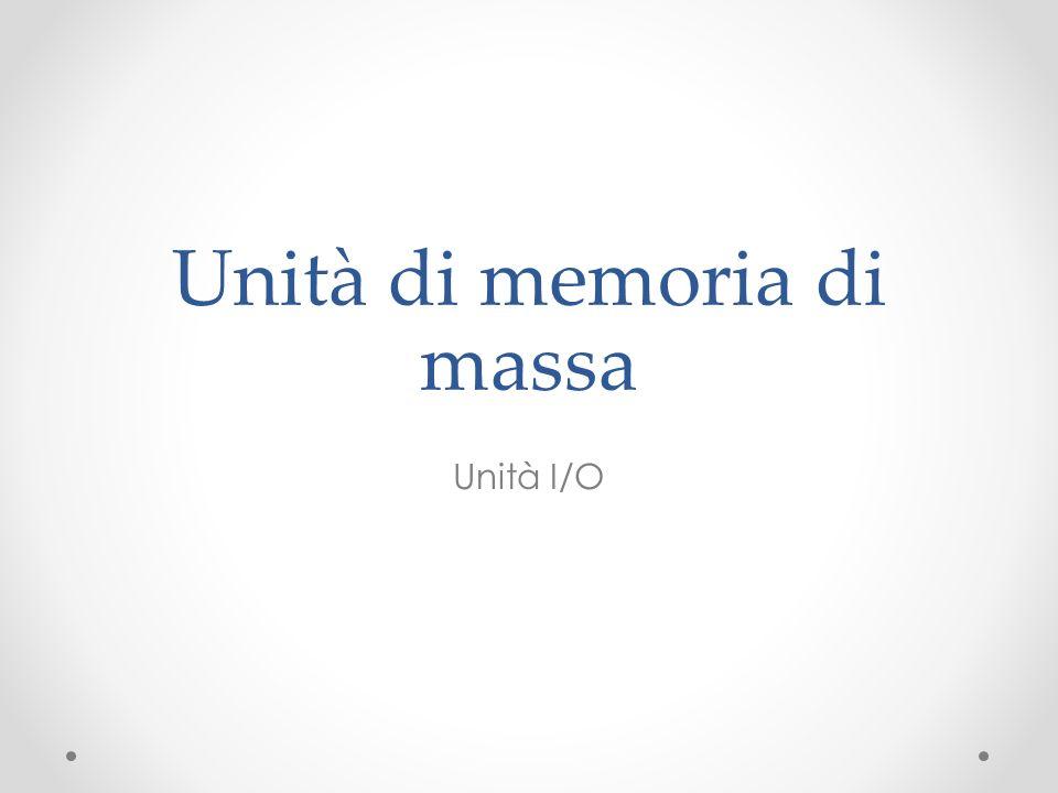 Unità di memoria di massa Unità I/O