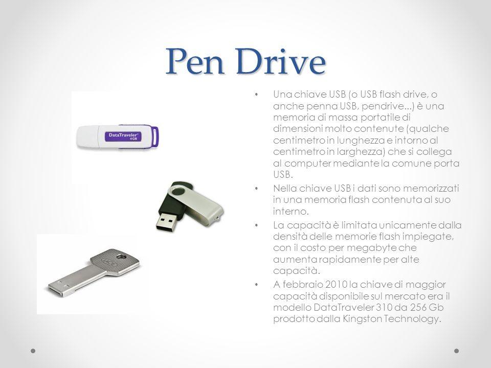 Pen Drive Una chiave USB (o USB flash drive, o anche penna USB, pendrive...) è una memoria di massa portatile di dimensioni molto contenute (qualche c