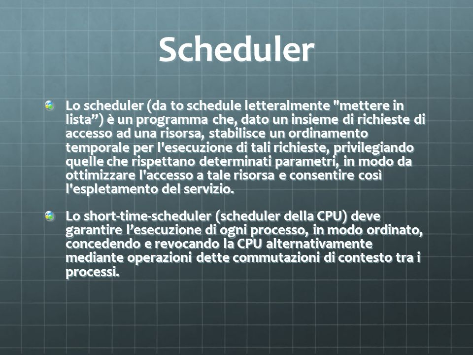 Scheduler Lo scheduler (da to schedule letteralmente