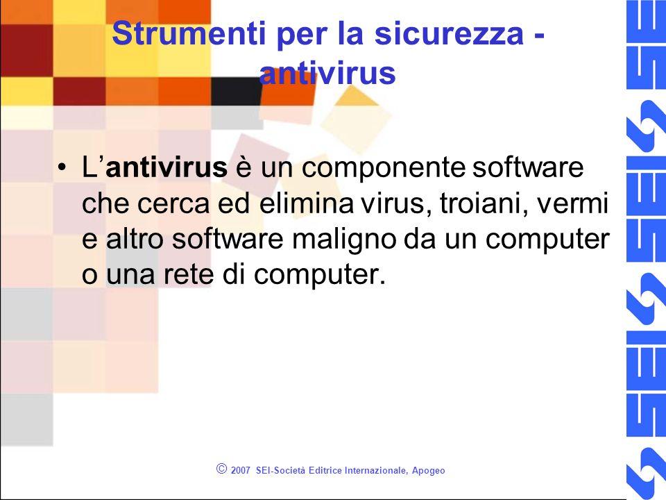 © 2007 SEI-Società Editrice Internazionale, Apogeo Strumenti per la sicurezza - antivirus Lantivirus è un componente software che cerca ed elimina vir