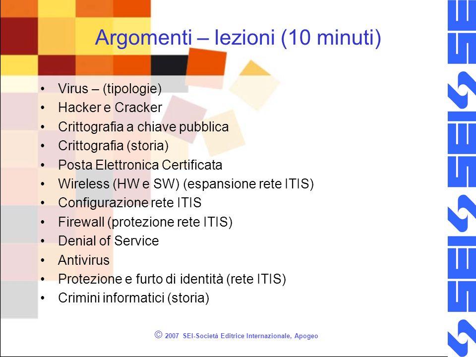 Argomenti – lezioni (10 minuti) Virus – (tipologie) Hacker e Cracker Crittografia a chiave pubblica Crittografia (storia) Posta Elettronica Certificat