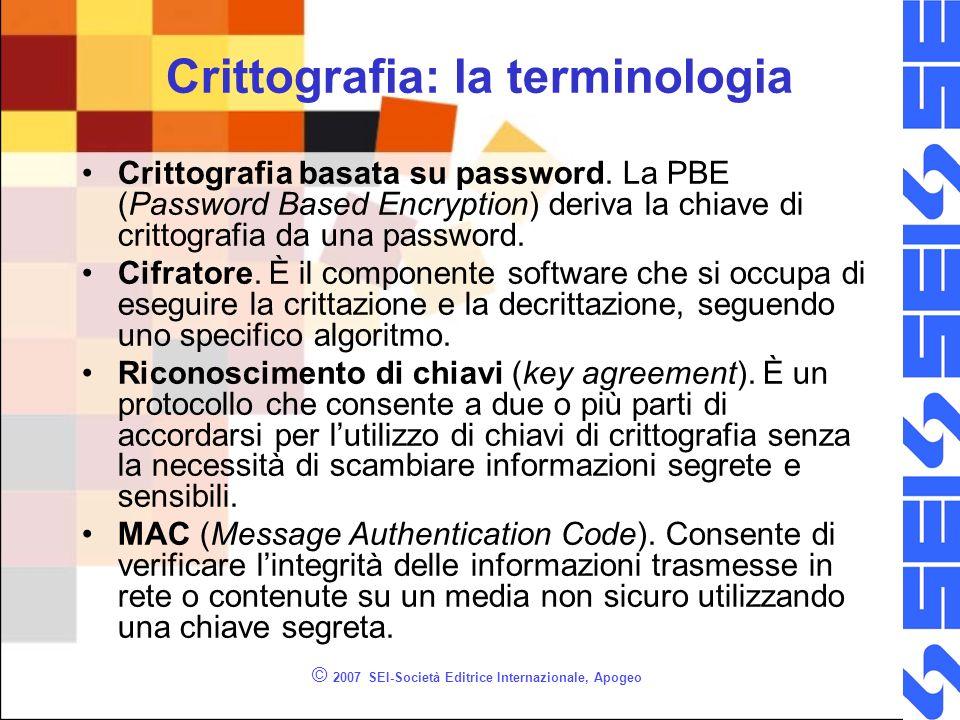 © 2007 SEI-Società Editrice Internazionale, Apogeo Crittografia: la terminologia Crittografia basata su password. La PBE (Password Based Encryption) d