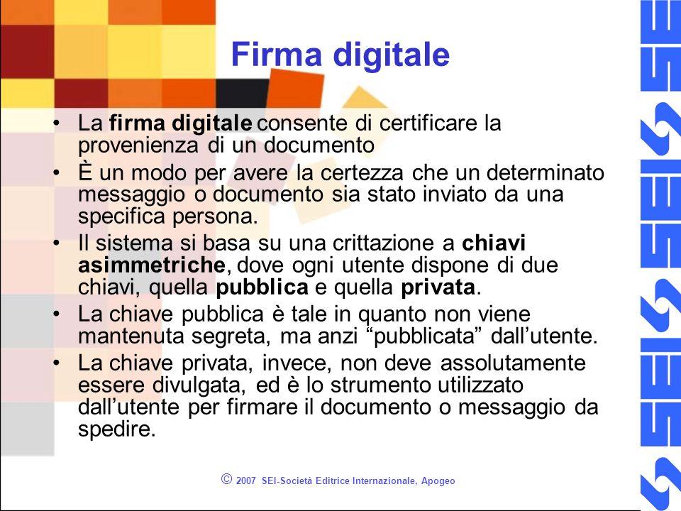 © 2007 SEI-Società Editrice Internazionale, Apogeo Firma digitale La firma digitale consente di certificare la provenienza di un documento È un modo p