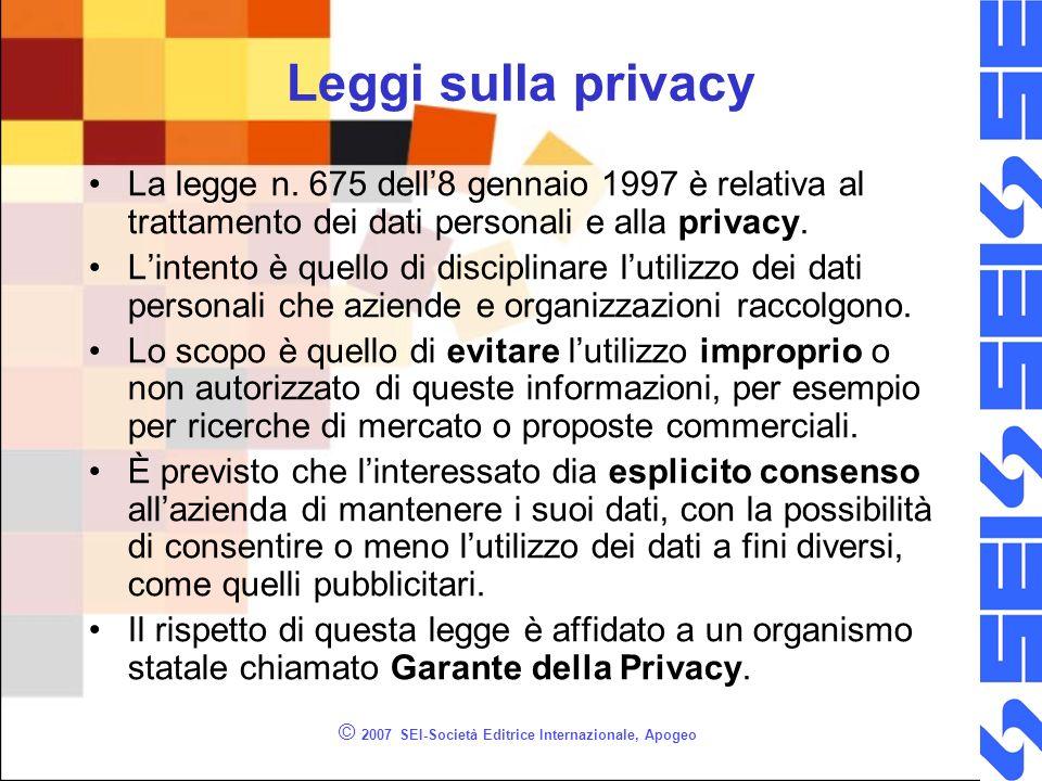 © 2007 SEI-Società Editrice Internazionale, Apogeo Leggi sulla privacy La legge n. 675 dell8 gennaio 1997 è relativa al trattamento dei dati personali